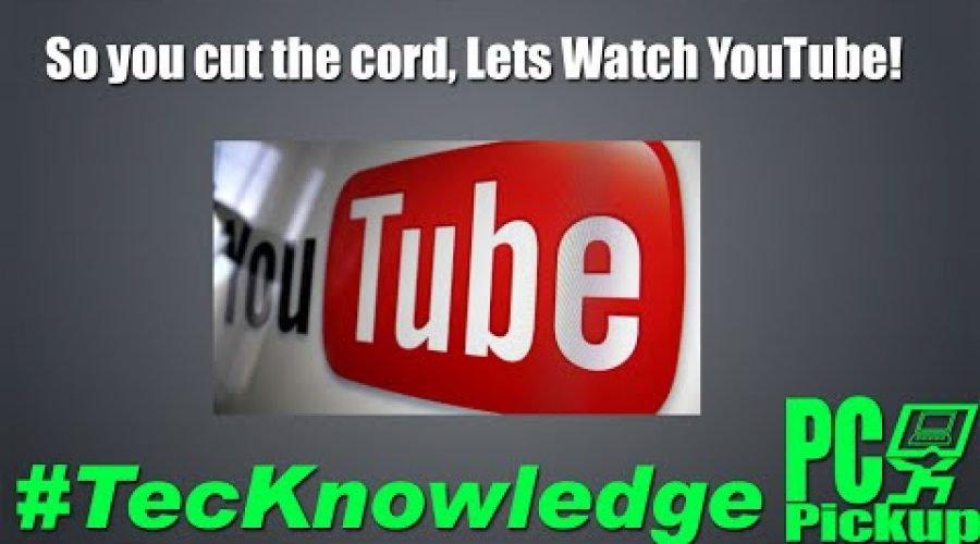 So you cut the cord, Let's Watch YouTube!