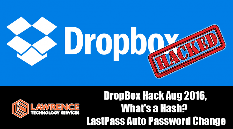 DropBox Hack Aug 2016, What's a Hash? & LastPass Auto Password Change