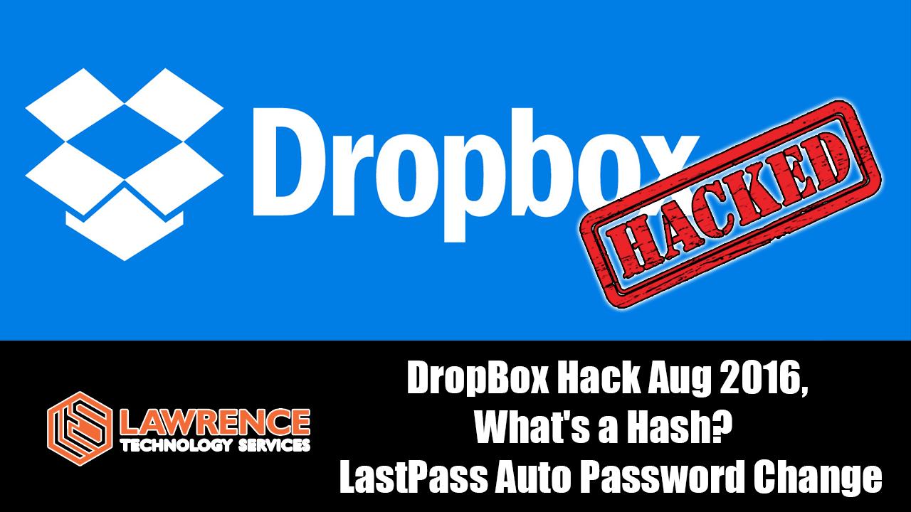 DropBox Hack Aug 2016, What's a Hash? & LastPass Auto Password Change