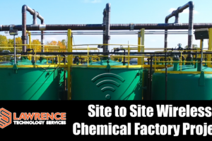Site to Site Wireless project for a Chemical Factory