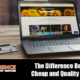 The Difference Between Cheap and Quality Laptops