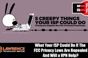 What Your ISP Could Do If The FCC Privacy Laws Are Repealed and Will A VPN Help?