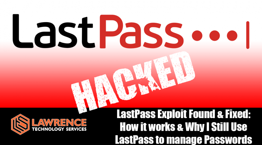LastPass Exploit Found & Fixed. How it Works & Why I Still Use LastPass