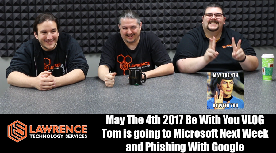 May The 4th 2017 Be With You VLOG Tom is going to Microsoft Next Week and Phishing With Google