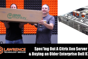Spec'ing Out A Citrix Xen Server & Buying an Older Enterprise Dell R710