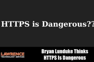 Bryan Lunduke Thinks HTTPS Is Dangerous?