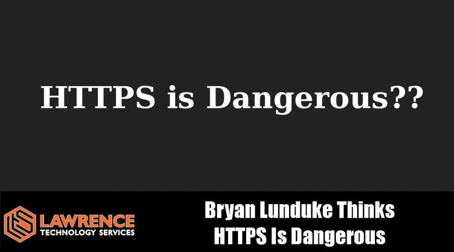 Bryan Lunduke Thinks HTTPS Is Dangerous?