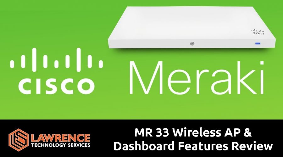 Cisco Meraki MR 33 Wireless AP and Dashboard Features Review