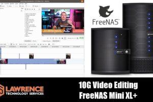 FreeNAS Mini XL+ 10G and Video Editing 4K Content.