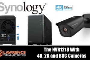 Synology Network Video Recorder NVR1218 Review With Amcrest,4K,Reolink 2K and Dahua BNC Cameras