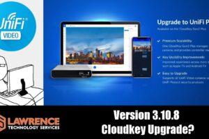 UFV3 / UniFi Video 2019: Thoughts On Version 3.10.8 & The Protect / Cloudkey Upgrade Prompt