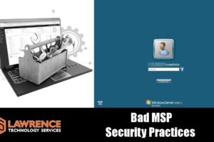 Successful Attacks Against  MSP /  IT Service Are All About Bad Security Posture, Not The Tools