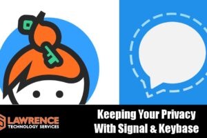 Why I Use Signal Messenger & Keybase.io to Keep Communications Encrypted, Private and Not Permanent